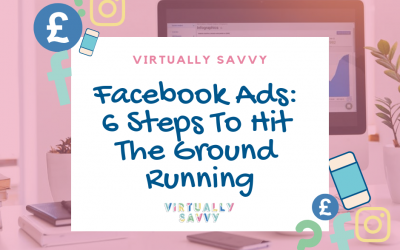 Facebook Ads: 6 Steps To Hit The Ground Running